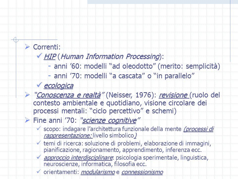 Correnti: HIPHuman Information Processing HIP (Human Information Processing): - anni 60: modelli ad oleodotto (merito: semplicità) - anni 70: modelli
