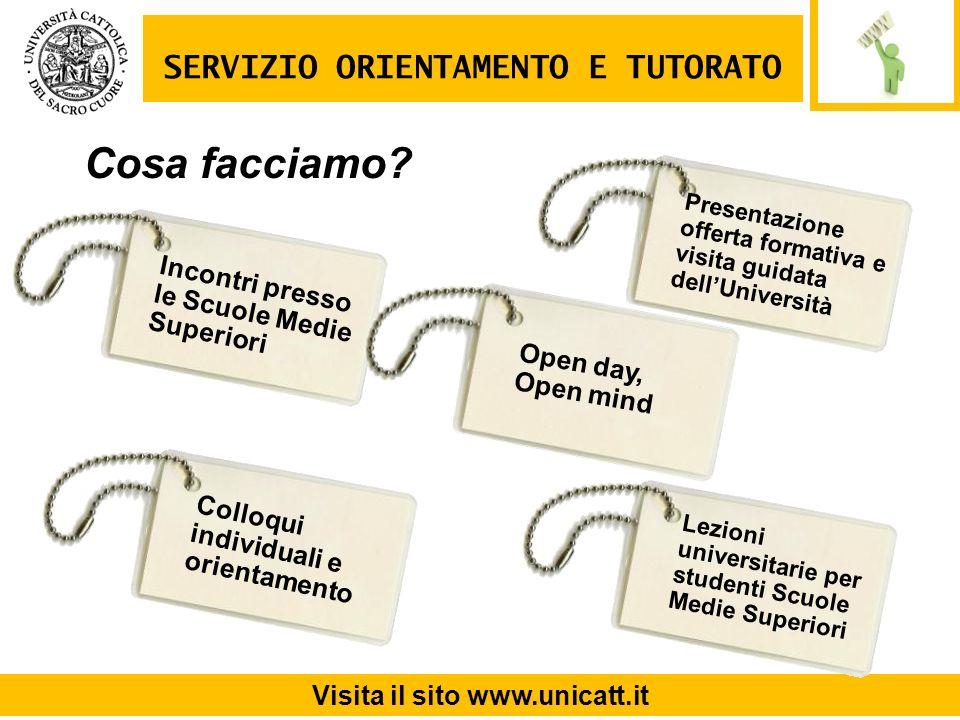 Incontri presso le Scuole Medie Superiori SERVIZIO ORIENTAMENTO E TUTORATO Visita il sito www.unicatt.it Open day, Open mind Cosa facciamo? Presentazi