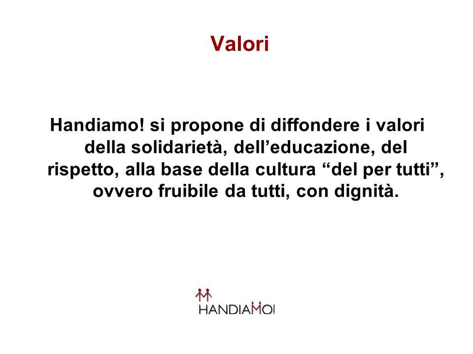 Valori Handiamo! si propone di diffondere i valori della solidarietà, delleducazione, del rispetto, alla base della cultura del per tutti, ovvero frui