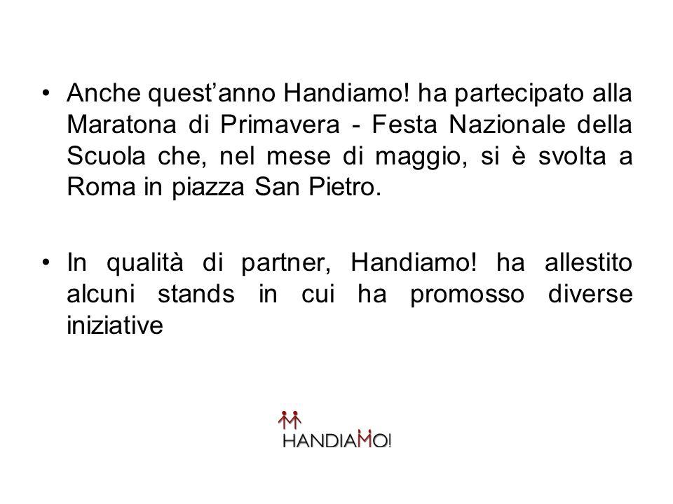 Anche questanno Handiamo! ha partecipato alla Maratona di Primavera - Festa Nazionale della Scuola che, nel mese di maggio, si è svolta a Roma in piaz