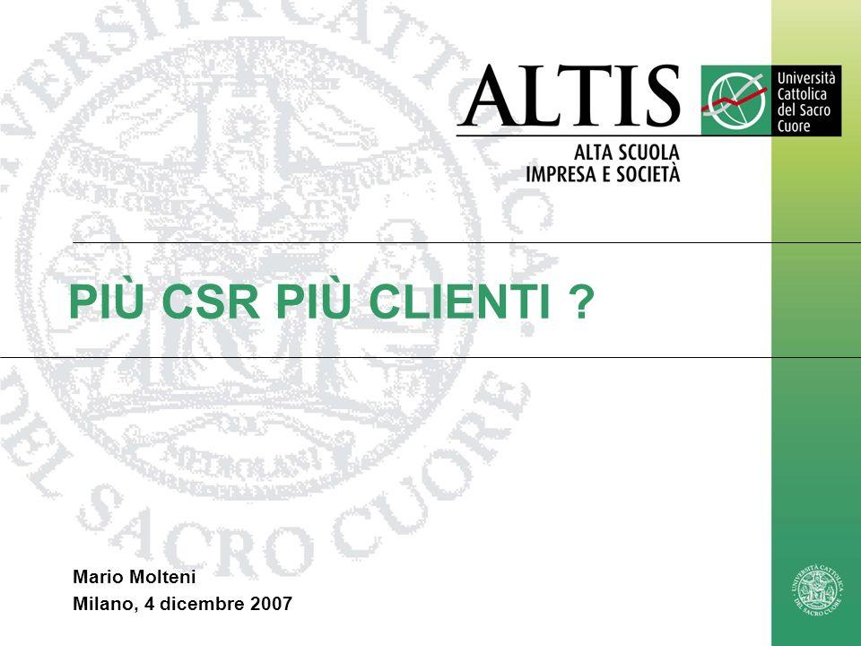Mario.Molteni@unicatt.it1 PIÙ CSR PIÙ CLIENTI ? Mario Molteni Milano, 4 dicembre 2007