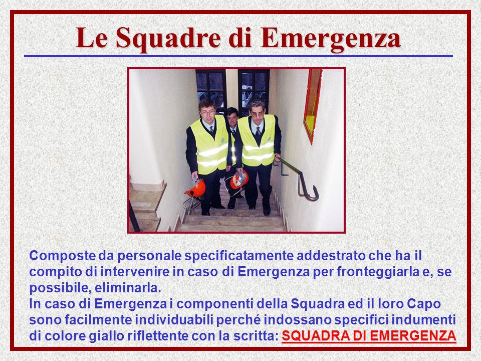 Le Squadre di Emergenza Composte da personale specificatamente addestrato che ha il compito di intervenire in caso di Emergenza per fronteggiarla e, s