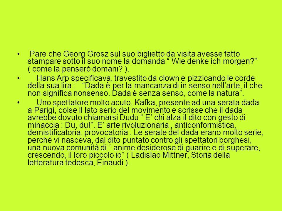 Pare che Georg Grosz sul suo biglietto da visita avesse fatto stampare sotto il suo nome la domanda Wie denke ich morgen? ( come la penserò domani? ).