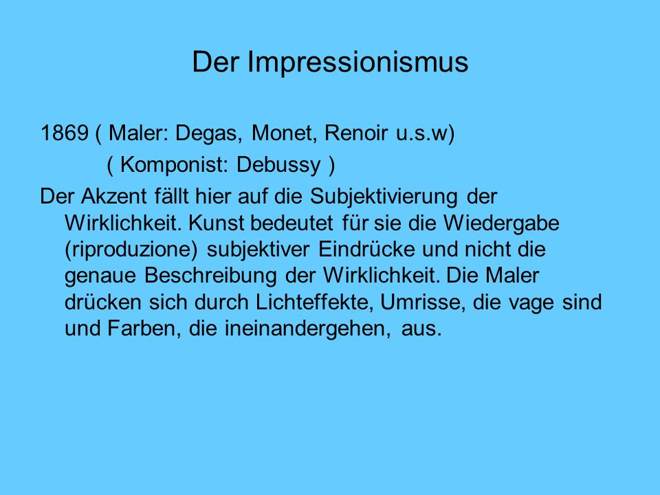 Der Impressionismus 1869 ( Maler: Degas, Monet, Renoir u.s.w) ( Komponist: Debussy ) Der Akzent fällt hier auf die Subjektivierung der Wirklichkeit. K