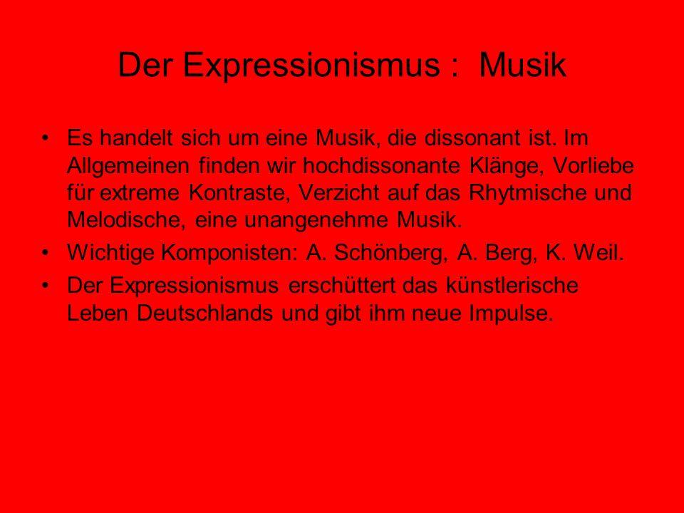 Der Expressionismus : Musik Es handelt sich um eine Musik, die dissonant ist. Im Allgemeinen finden wir hochdissonante Klänge, Vorliebe für extreme Ko