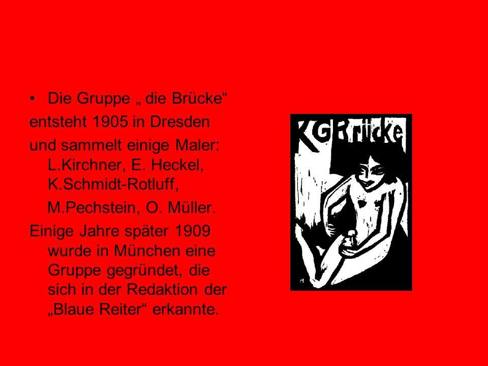 Die Gruppe die Brücke entsteht 1905 in Dresden und sammelt einige Maler: L.Kirchner, E. Heckel, K.Schmidt-Rotluff, M.Pechstein, O. Müller. Einige Jahr