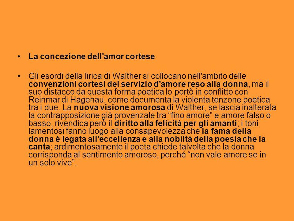 La concezione dell'amor cortese Gli esordi della lirica di Walther si collocano nell'ambito delle convenzioni cortesi del servizio d'amore reso alla d