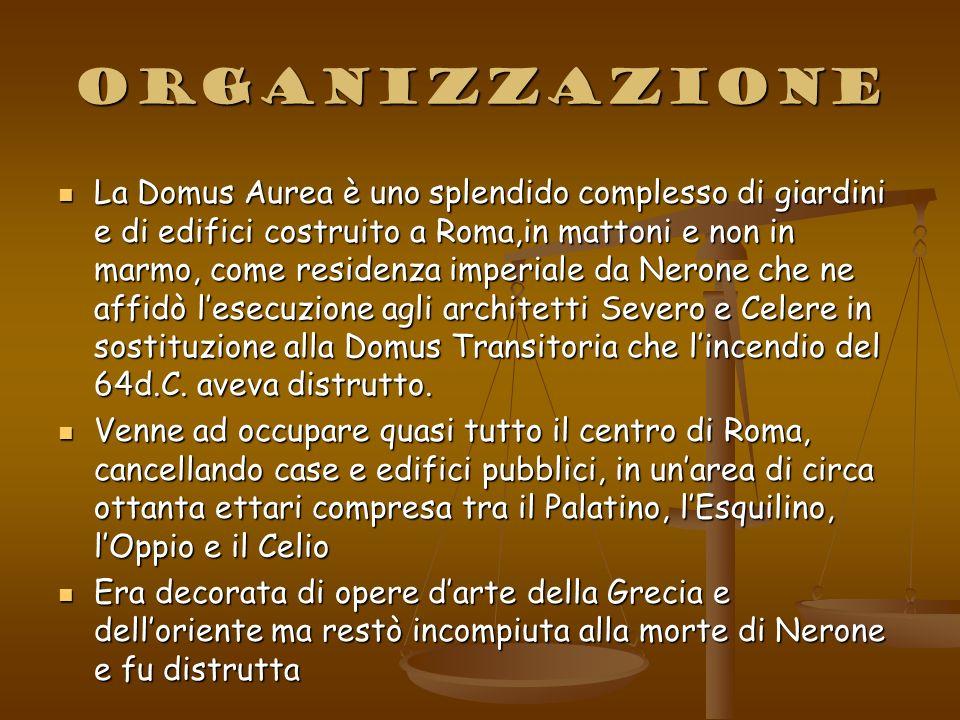 organizzazione La Domus Aurea è uno splendido complesso di giardini e di edifici costruito a Roma,in mattoni e non in marmo, come residenza imperiale