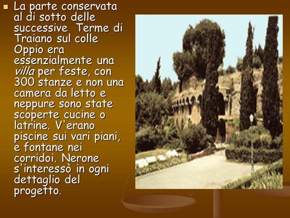 La parte conservata al di sotto delle successive Terme di Traiano sul colle Oppio era essenzialmente una villa per feste, con 300 stanze e non una cam