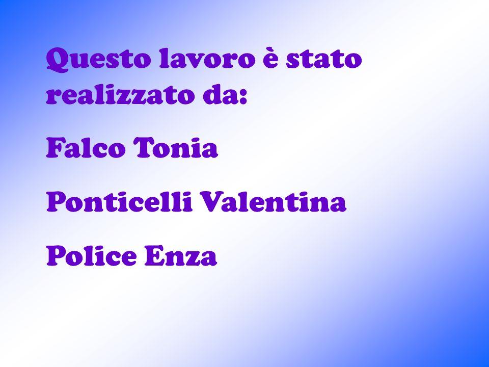 Questo lavoro è stato realizzato da: Falco Tonia Ponticelli Valentina Police Enza