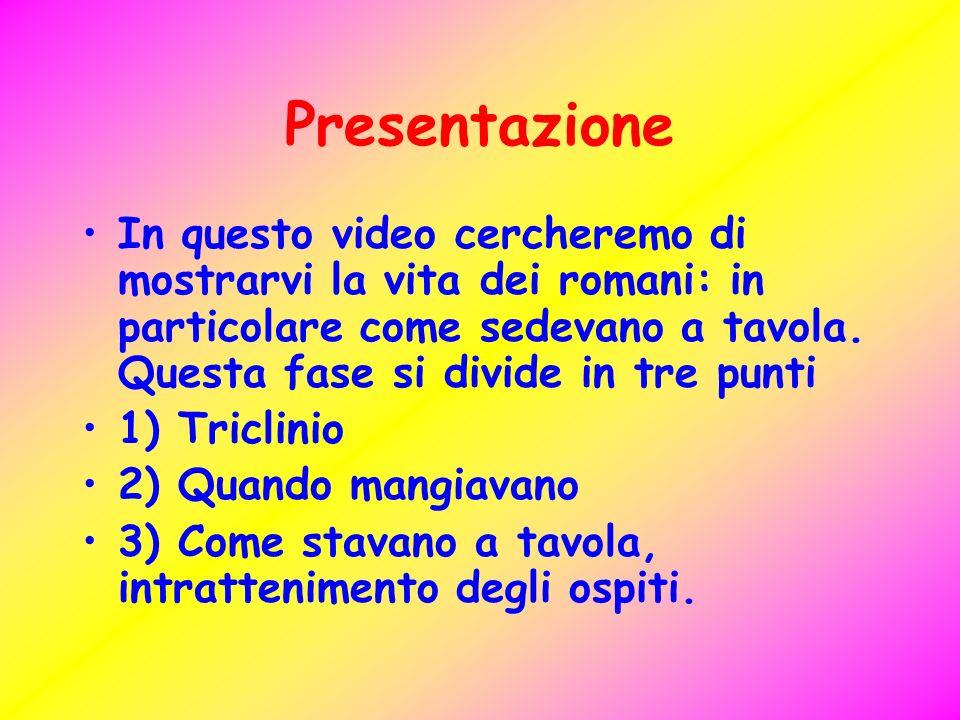 Presentazione In questo video cercheremo di mostrarvi la vita dei romani: in particolare come sedevano a tavola. Questa fase si divide in tre punti 1)
