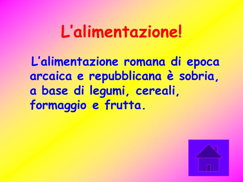 Lalimentazione! Lalimentazione romana di epoca arcaica e repubblicana è sobria, a base di legumi, cereali, formaggio e frutta.