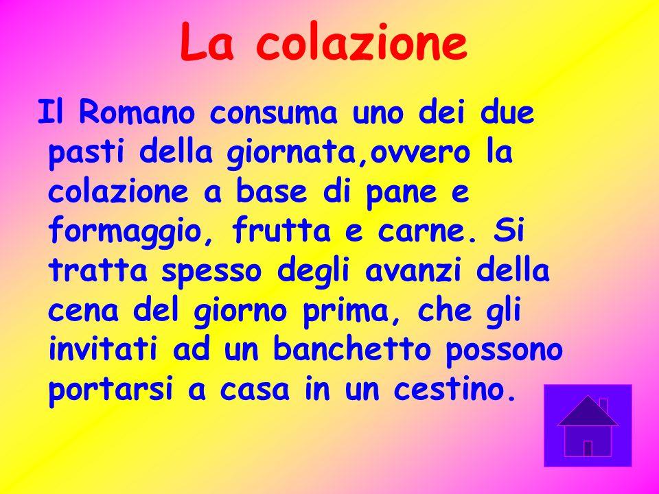 La colazione Il Romano consuma uno dei due pasti della giornata,ovvero la colazione a base di pane e formaggio, frutta e carne. Si tratta spesso degli