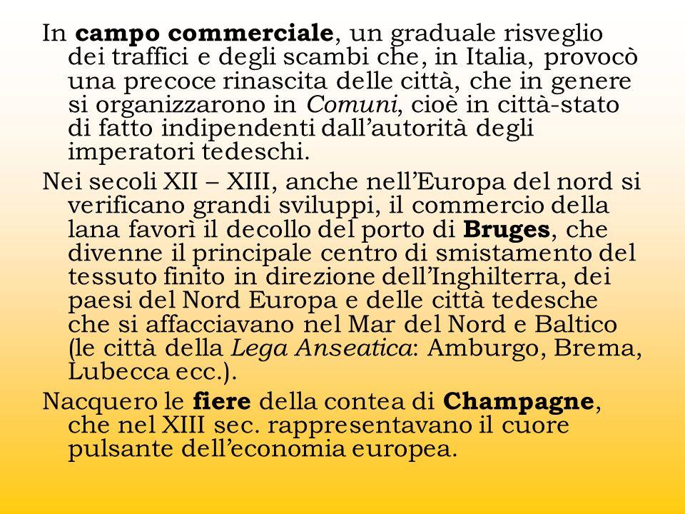 In campo commerciale, un graduale risveglio dei traffici e degli scambi che, in Italia, provocò una precoce rinascita delle città, che in genere si or