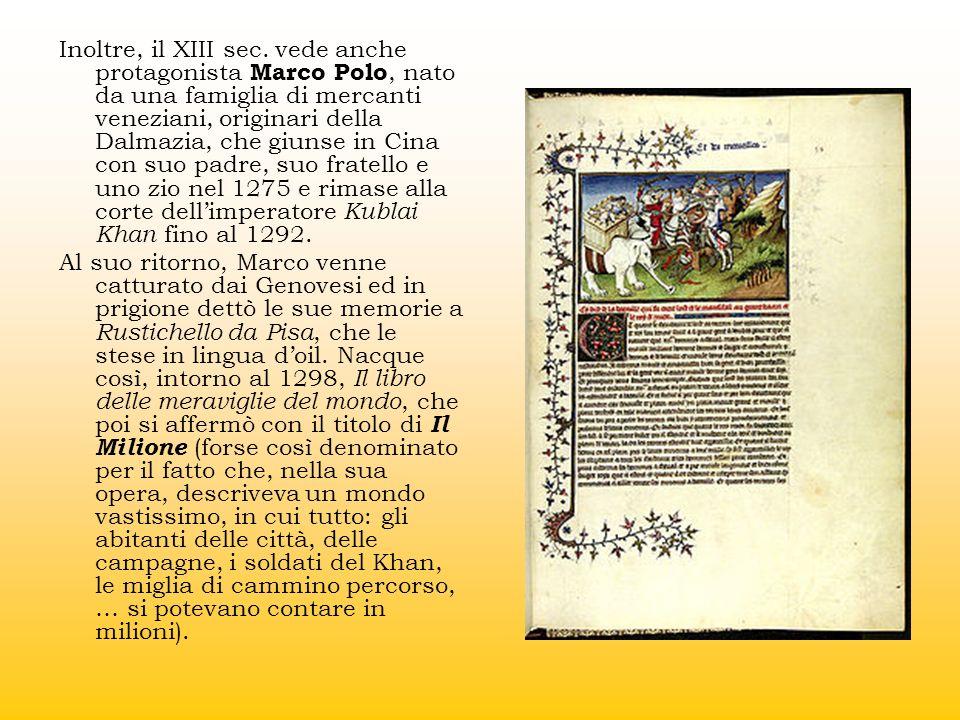 Inoltre, il XIII sec. vede anche protagonista Marco Polo, nato da una famiglia di mercanti veneziani, originari della Dalmazia, che giunse in Cina con