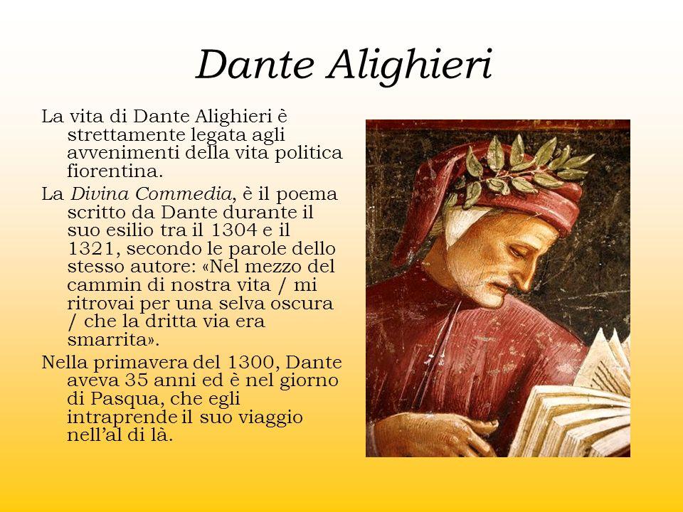 Dante Alighieri La vita di Dante Alighieri è strettamente legata agli avvenimenti della vita politica fiorentina. La Divina Commedia, è il poema scrit