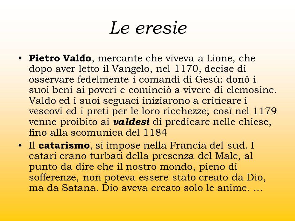 Le eresie Pietro Valdo, mercante che viveva a Lione, che dopo aver letto il Vangelo, nel 1170, decise di osservare fedelmente i comandi di Gesù: donò