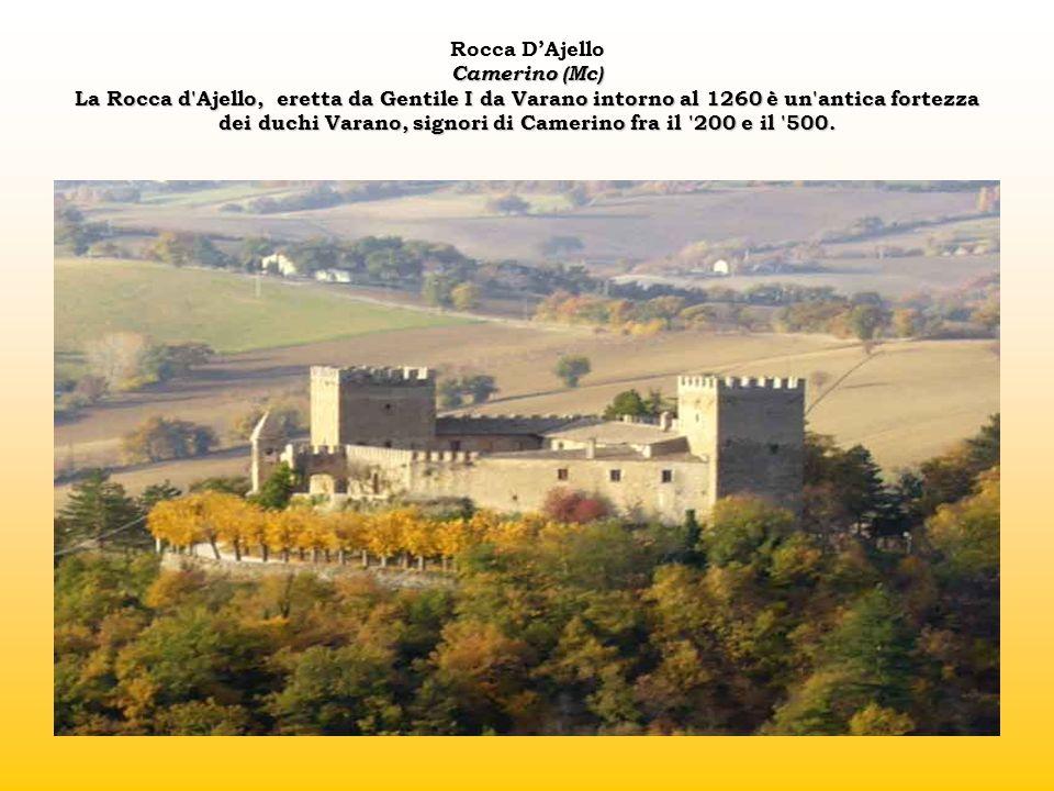 Camerino (Mc) La Rocca d'Ajello, eretta da Gentile I da Varano intorno al 1260è un'antica fortezza dei duchi Varano, signori di Camerino fra il '200 e