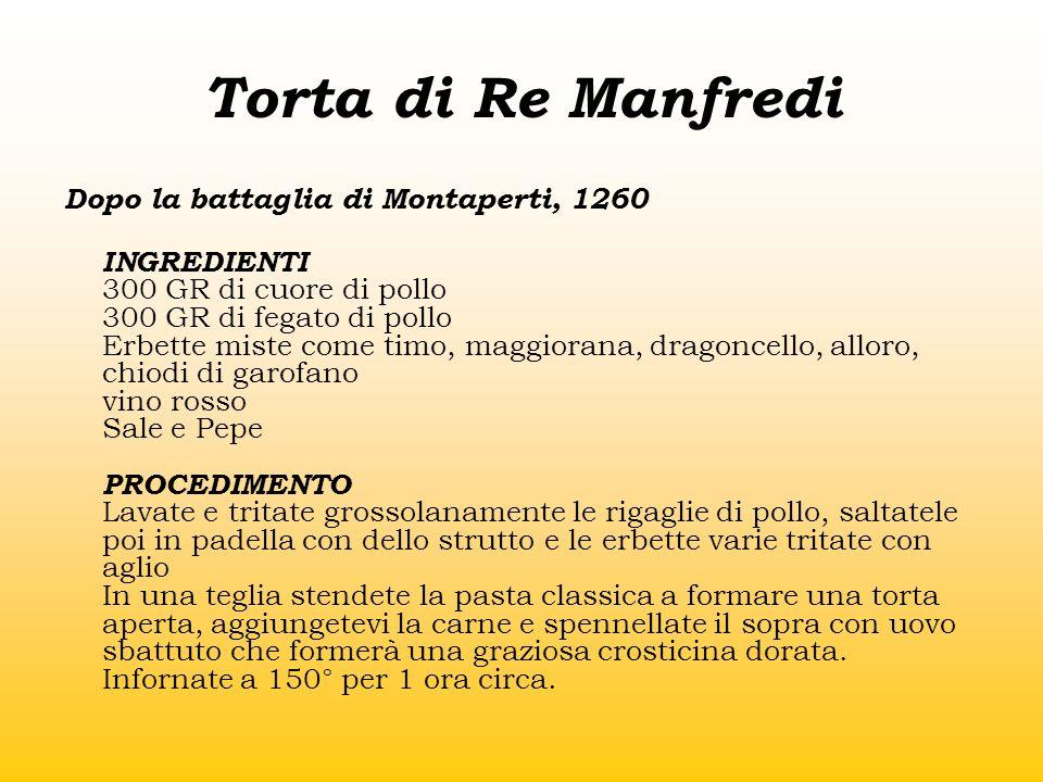 Torta di Re Manfredi Dopo la battaglia di Montaperti, 1260 INGREDIENTI 300 GR di cuore di pollo 300 GR di fegato di pollo Erbette miste come timo, mag