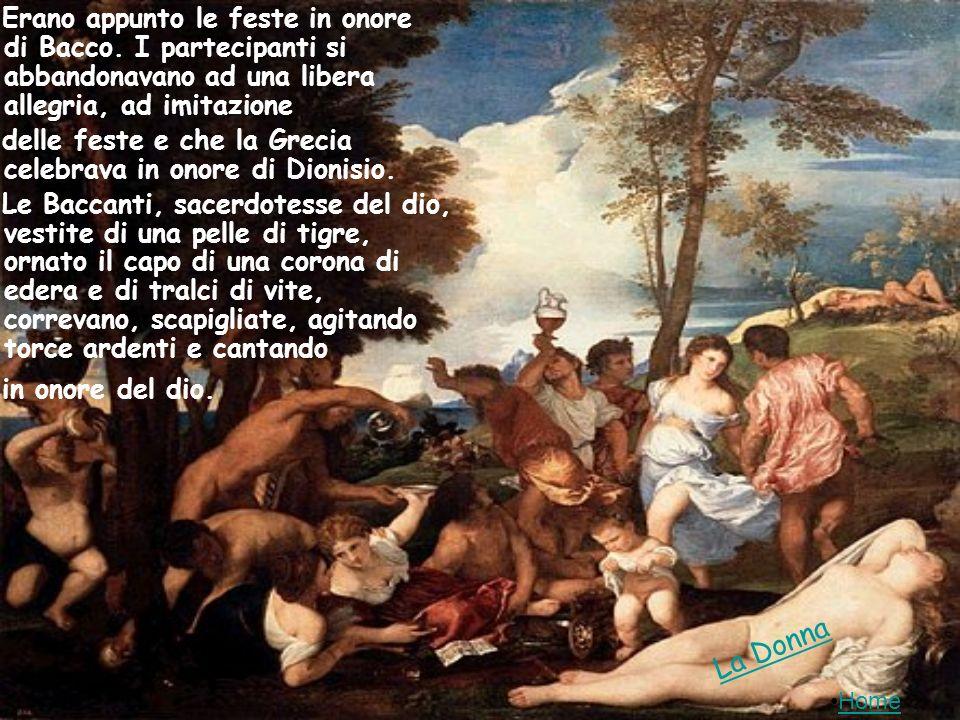 Erano appunto le feste in onore di Bacco. I partecipanti si abbandonavano ad una libera allegria, ad imitazione delle feste e che la Grecia celebrava