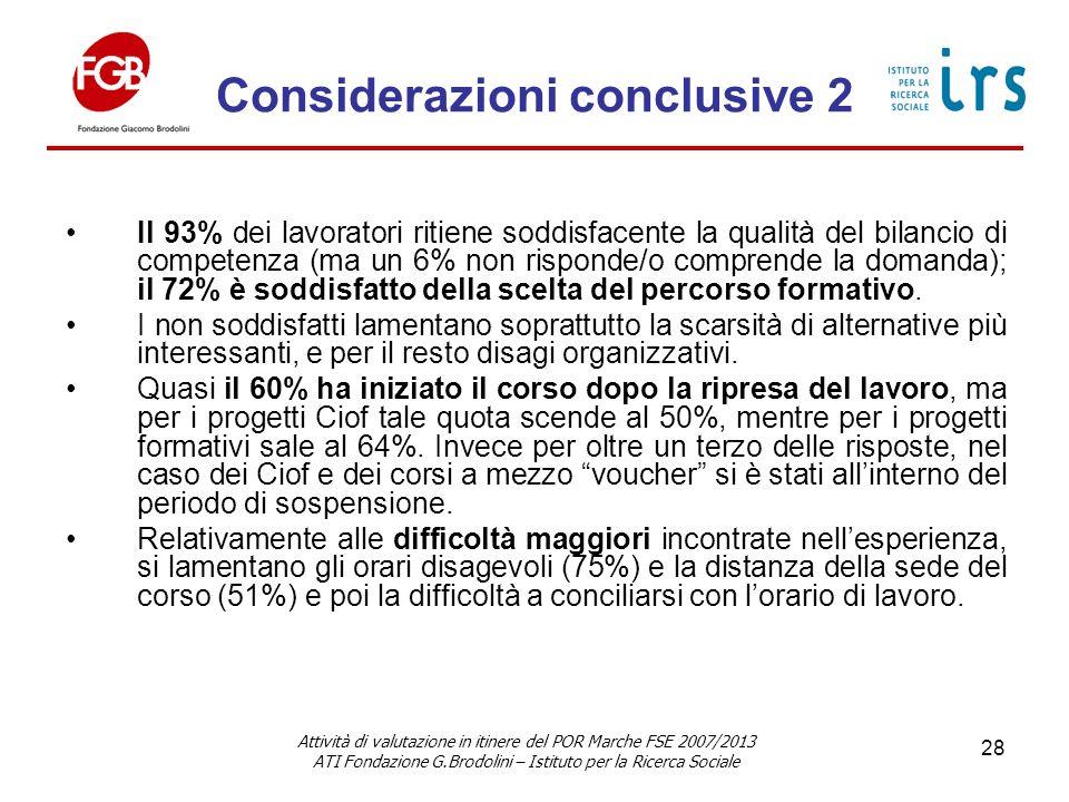 Considerazioni conclusive 2 Il 93% dei lavoratori ritiene soddisfacente la qualità del bilancio di competenza (ma un 6% non risponde/o comprende la domanda); il 72% è soddisfatto della scelta del percorso formativo.