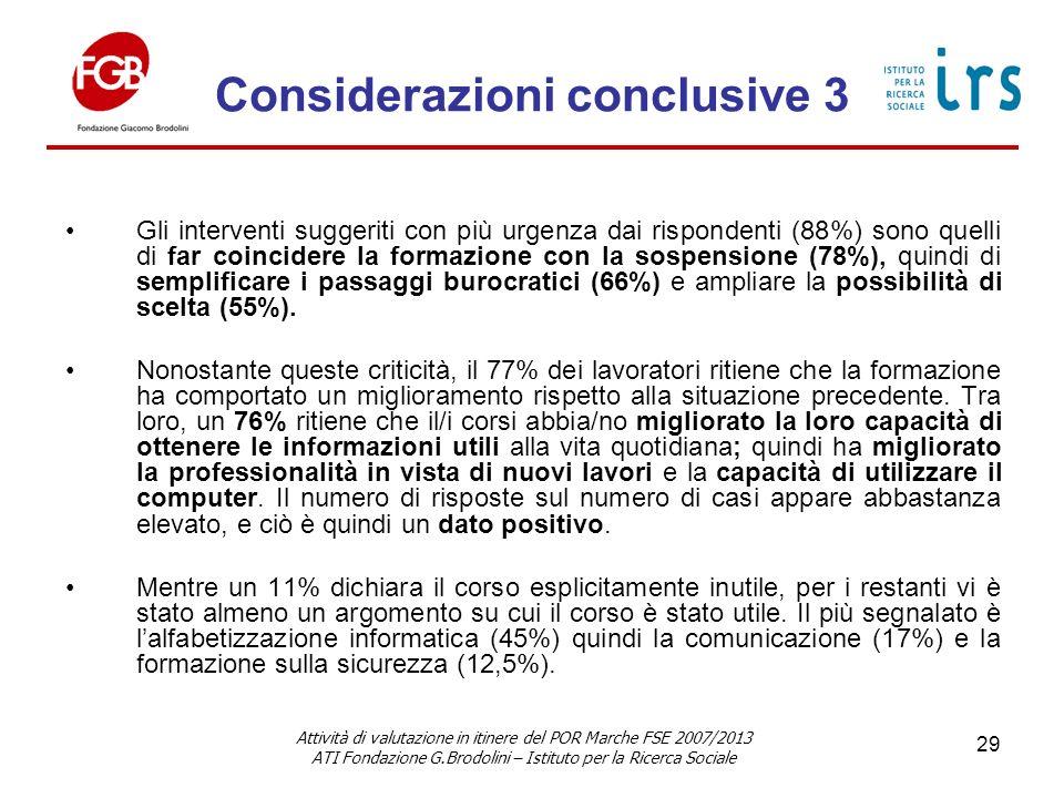 Considerazioni conclusive 3 Gli interventi suggeriti con più urgenza dai rispondenti (88%) sono quelli di far coincidere la formazione con la sospensione (78%), quindi di semplificare i passaggi burocratici (66%) e ampliare la possibilità di scelta (55%).