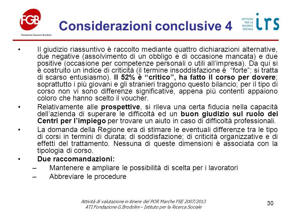 Considerazioni conclusive 4 Il giudizio riassuntivo è raccolto mediante quattro dichiarazioni alternative, due negative (assolvimento di un obbligo e di occasione mancata) e due positive (occasione per competenze personali o utili allimpresa).
