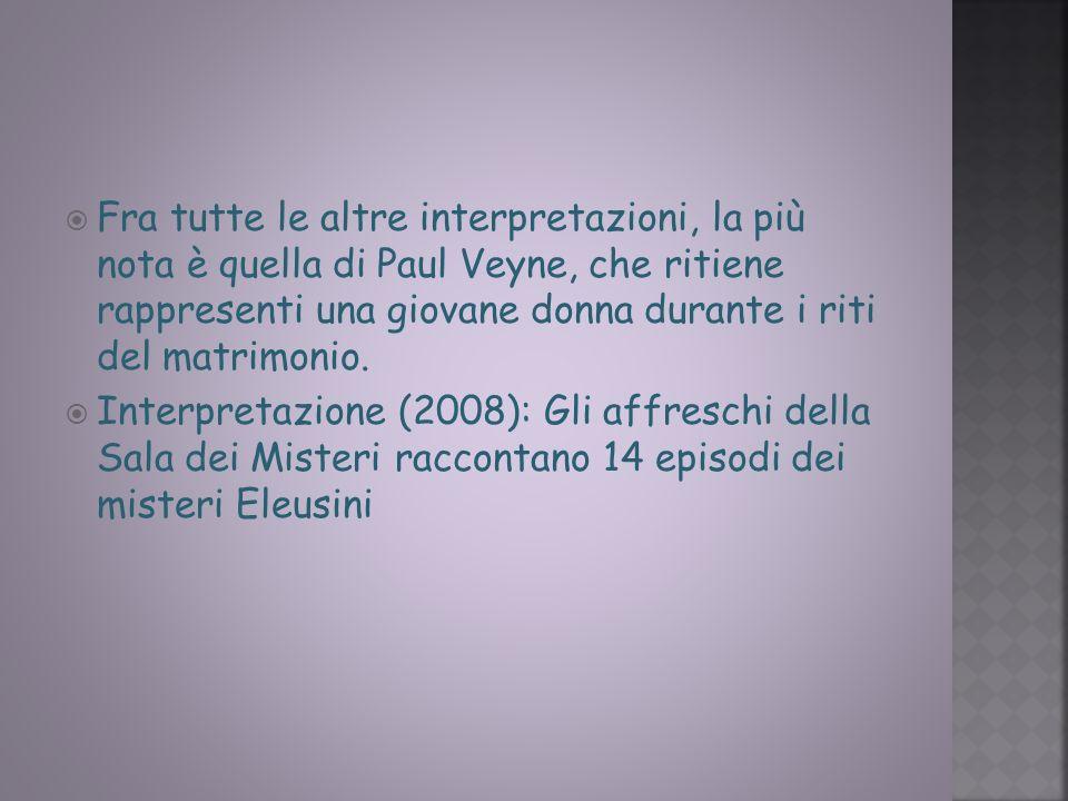 Fra tutte le altre interpretazioni, la più nota è quella di Paul Veyne, che ritiene rappresenti una giovane donna durante i riti del matrimonio.