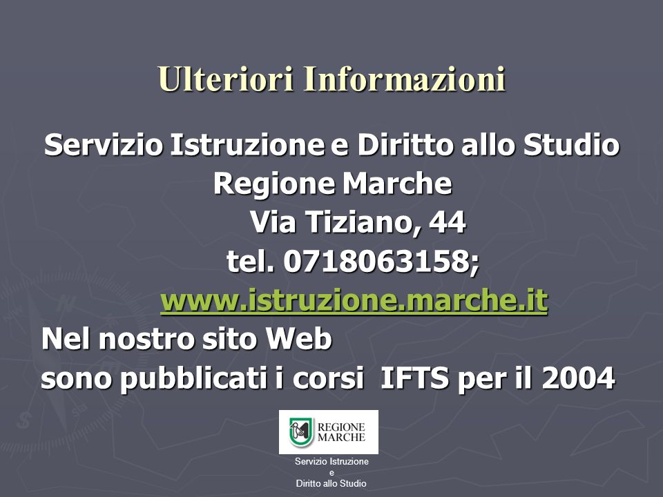 Servizio Istruzione e Diritto allo Studio Ulteriori Informazioni Servizio Istruzione e Diritto allo Studio Regione Marche Via Tiziano, 44 Via Tiziano, 44 tel.