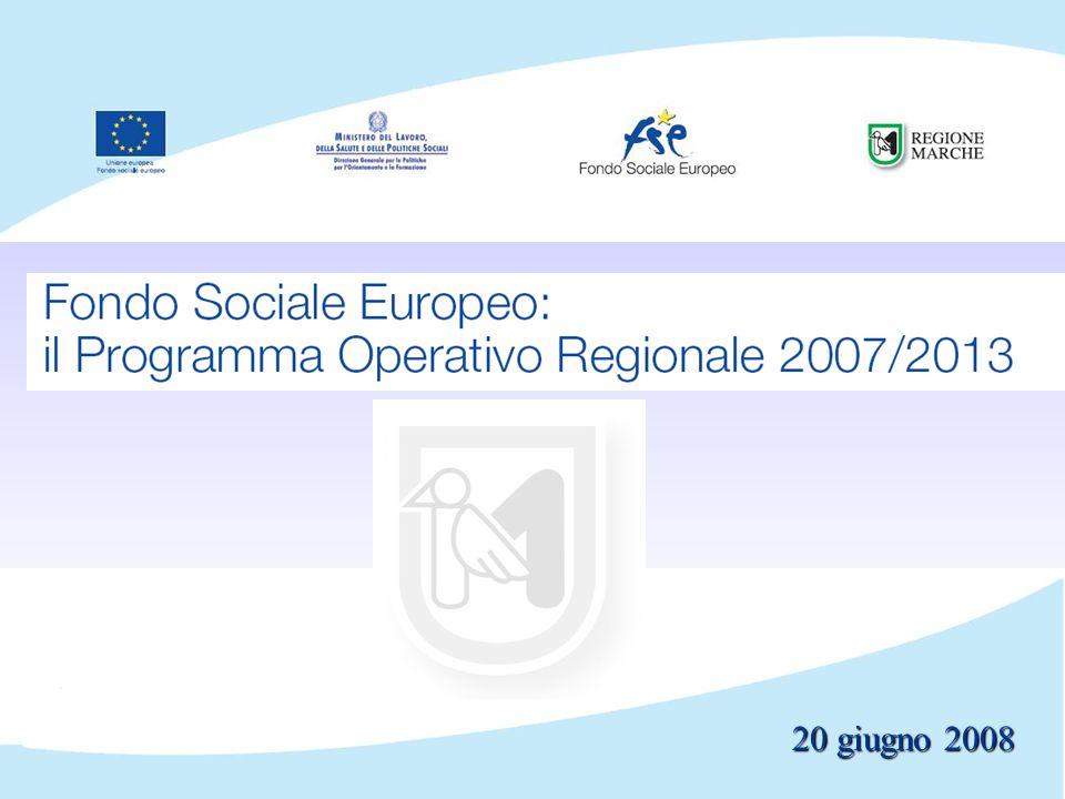 Regione Marche POR FSE 2007-2013 Seminario di lancio POR Marche FSE 2007/2013 Ascoli Piceno – 20 Giugno 2008 Mauro Terzoni – AdG POR Marche FSE