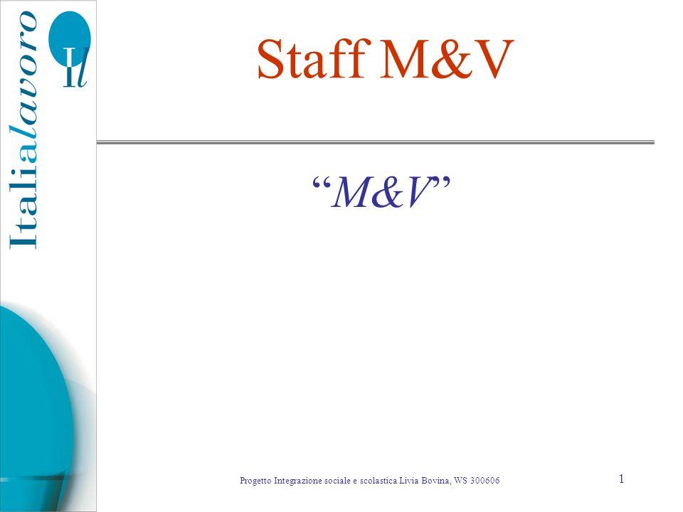 1 Staff M&V M&V Progetto Integrazione sociale e scolastica Livia Bovina, WS 300606