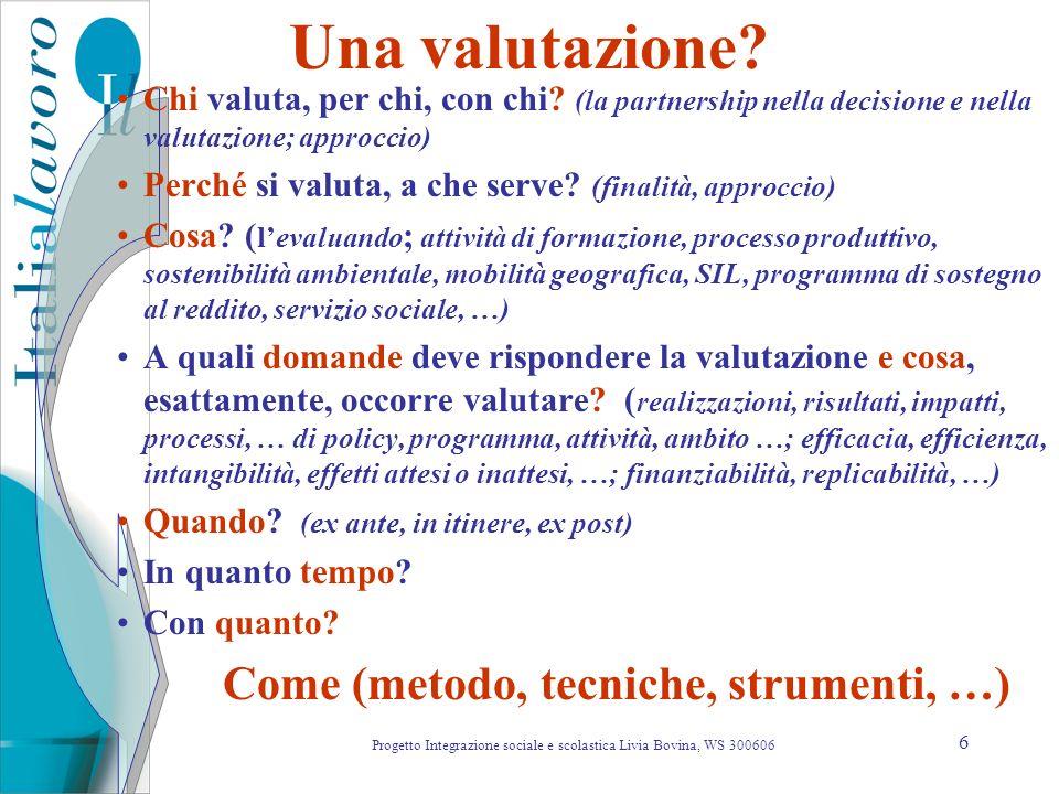 6 Una valutazione? Chi valuta, per chi, con chi? (la partnership nella decisione e nella valutazione; approccio) Perché si valuta, a che serve? (final