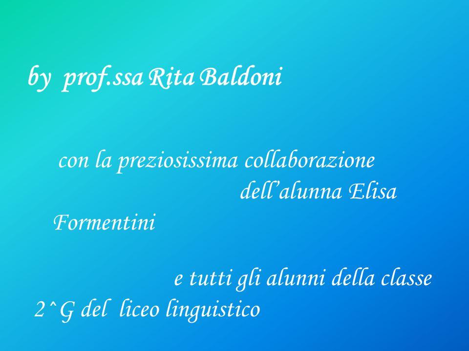 by prof.ssa Rita Baldoni con la preziosissima collaborazione dellalunna Elisa Formentini e tutti gli alunni della classe 2^G del liceo linguistico