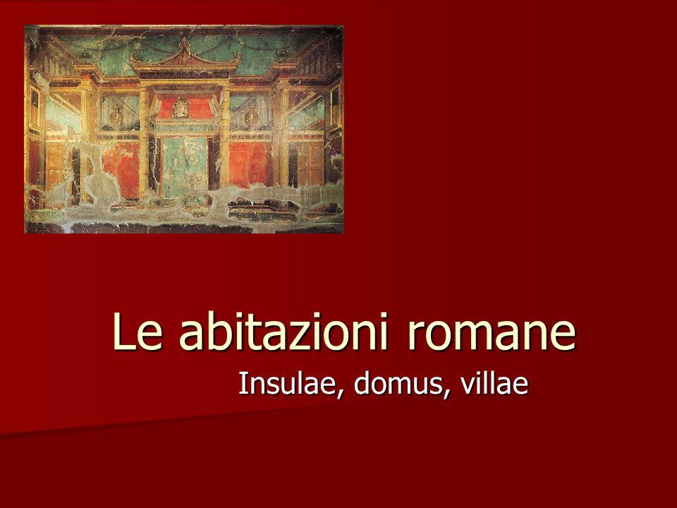 Le abitazioni romane Insulae, domus, villae