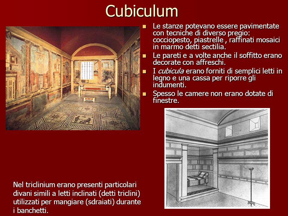 Cubiculum Le stanze potevano essere pavimentate con tecniche di diverso pregio: cocciopesto, piastrelle, raffinati mosaici in marmo detti sectilia. Le