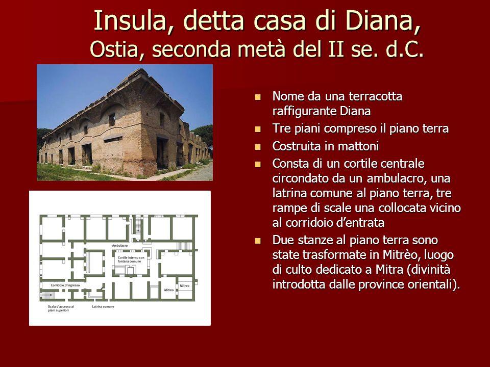 Insula, detta casa di Diana, Ostia, seconda metà del II se. d.C. Nome da una terracotta raffigurante Diana Nome da una terracotta raffigurante Diana T