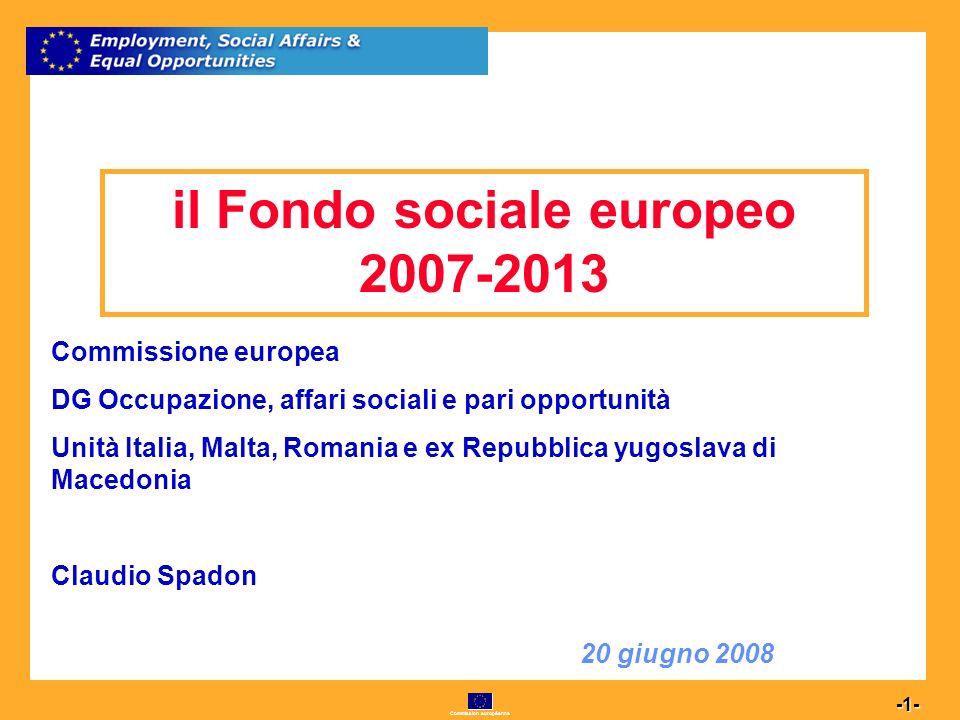 Commission européenne 12 -12- Asse I - Adattabilità Obiettivi specifici formazione continua adattabilità dei lavoratori innovazione qualità del lavoro anticipazione e gestione dei cambiamenti competitività e imprenditorialità il Fondo sociale europeo 2007- 2013