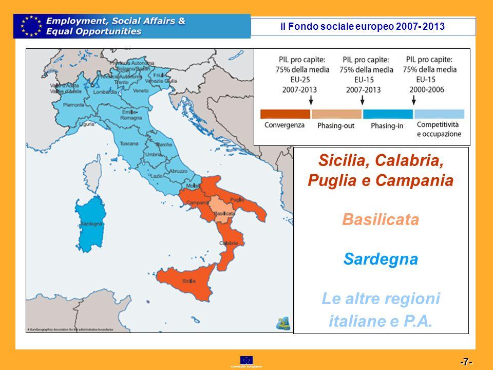Commission européenne 18 -18- Asse VII Capacità istituzionale solo regioni convergenza Obiettivi specifici Migliorare le politiche, la programmazione, il monitoraggio e la valutazione a livello nazionale, regionale e locale, per aumentare la governance del territorio Rafforzare la capacità istituzionale e dei sistemi nellimplementazione delle politiche e dei programmi il Fondo sociale europeo 2007- 2013
