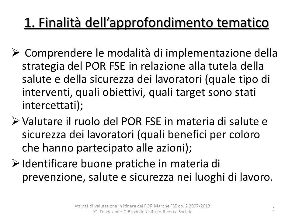 1. Finalità dellapprofondimento tematico Comprendere le modalità di implementazione della strategia del POR FSE in relazione alla tutela della salute