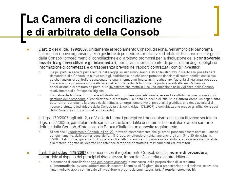 La Camera di conciliazione e di arbitrato della Consob Lart. 2 del d.lgs. 179/2007, unitamente al regolamento Consob, disegna, nell'ambito del panoram