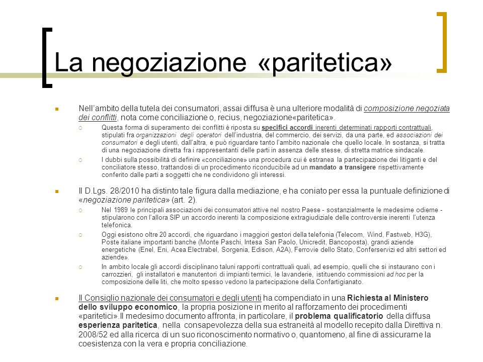 La negoziazione «paritetica» Nellambito della tutela dei consumatori, assai diffusa è una ulteriore modalità di composizione negoziata dei conflitti,