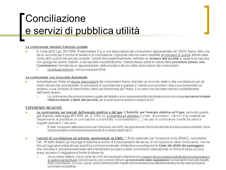 Conciliazione e servizi di pubblica utilità Le controversie inerenti il servizio postale. In forza del D.Lgs. 261/1999, Poste italiane S.p.a. e le ass