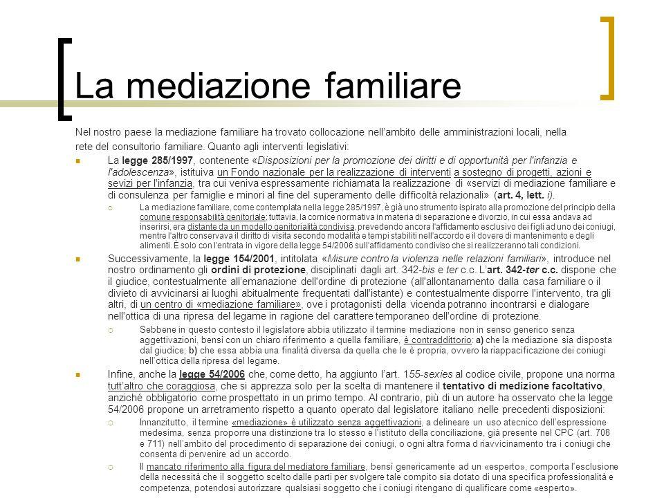 La mediazione familiare Nel nostro paese la mediazione familiare ha trovato collocazione nellambito delle amministrazioni locali, nella rete del consu