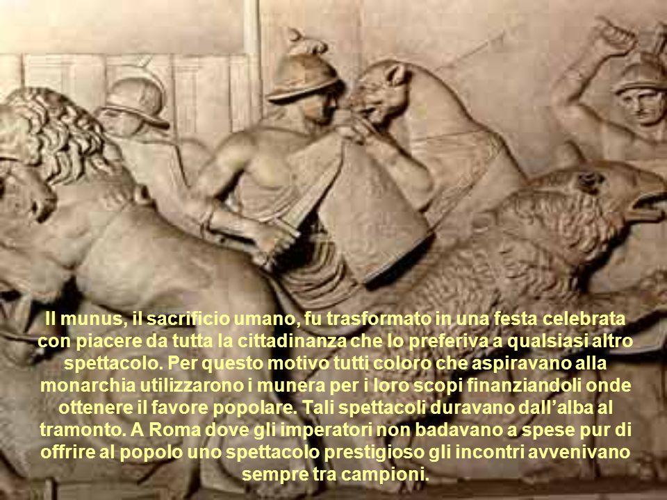 Il munus, il sacrificio umano, fu trasformato in una festa celebrata con piacere da tutta la cittadinanza che lo preferiva a qualsiasi altro spettacol