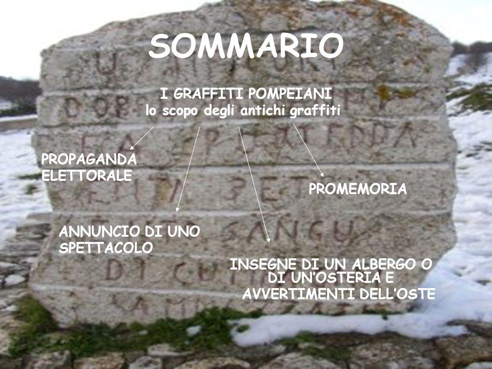 Analizzando i graffiti dellantica Pompei,abbiamo notato che essi da una parte celebrano le opere dei personaggi politici e militari di spicco dellepoca,dall altra rappresentano degli aspetti secondari come lamore,o scritte quotidiane della gente comune.