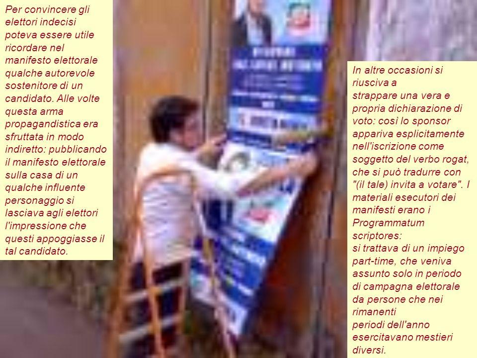 In altre occasioni si riusciva a strappare una vera e propria dichiarazione di voto: così lo sponsor appariva esplicitamente nell'iscrizione come sogg