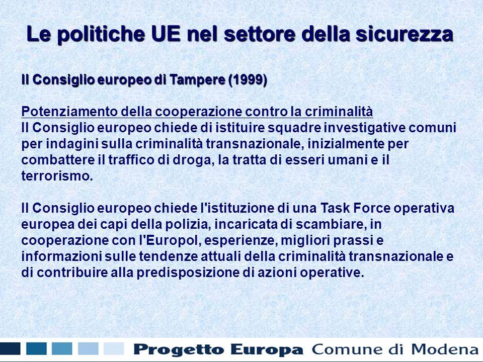 Il Consiglio europeo di Tampere (1999) Potenziamento della cooperazione contro la criminalità Il Consiglio europeo chiede di istituire squadre investigative comuni per indagini sulla criminalità transnazionale, inizialmente per combattere il traffico di droga, la tratta di esseri umani e il terrorismo.