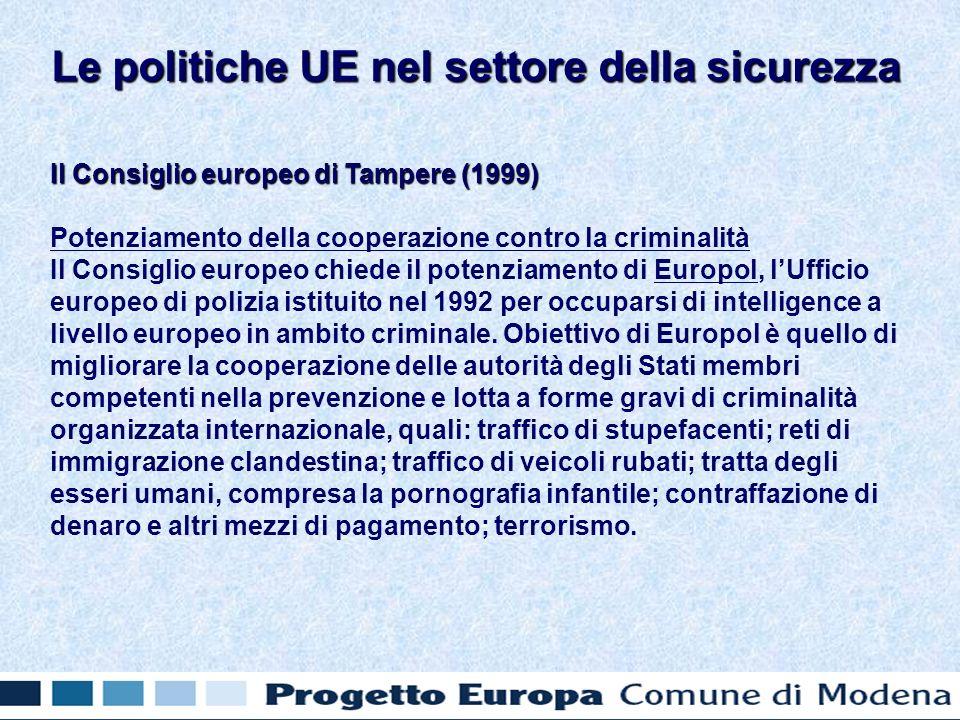 Il Consiglio europeo di Tampere (1999) Potenziamento della cooperazione contro la criminalità Il Consiglio europeo chiede il potenziamento di Europol, lUfficio europeo di polizia istituito nel 1992 per occuparsi di intelligence a livello europeo in ambito criminale.