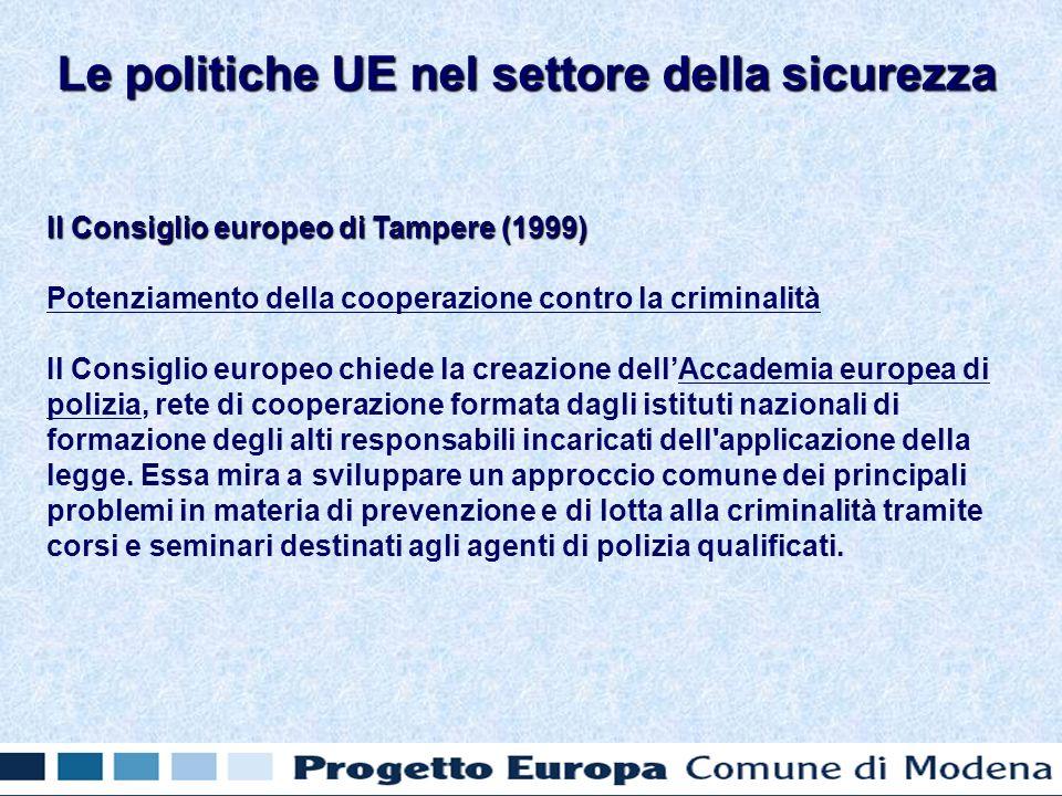 Il Consiglio europeo di Tampere (1999) Potenziamento della cooperazione contro la criminalità Il Consiglio europeo chiede la creazione dellAccademia europea di polizia, rete di cooperazione formata dagli istituti nazionali di formazione degli alti responsabili incaricati dell applicazione della legge.