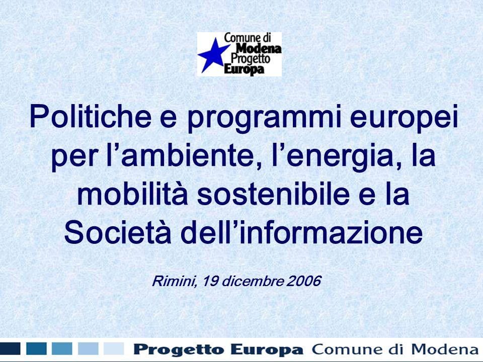 Politiche e programmi europei per lambiente, lenergia, la mobilità sostenibile e la Società dellinformazione Rimini, 19 dicembre 2006